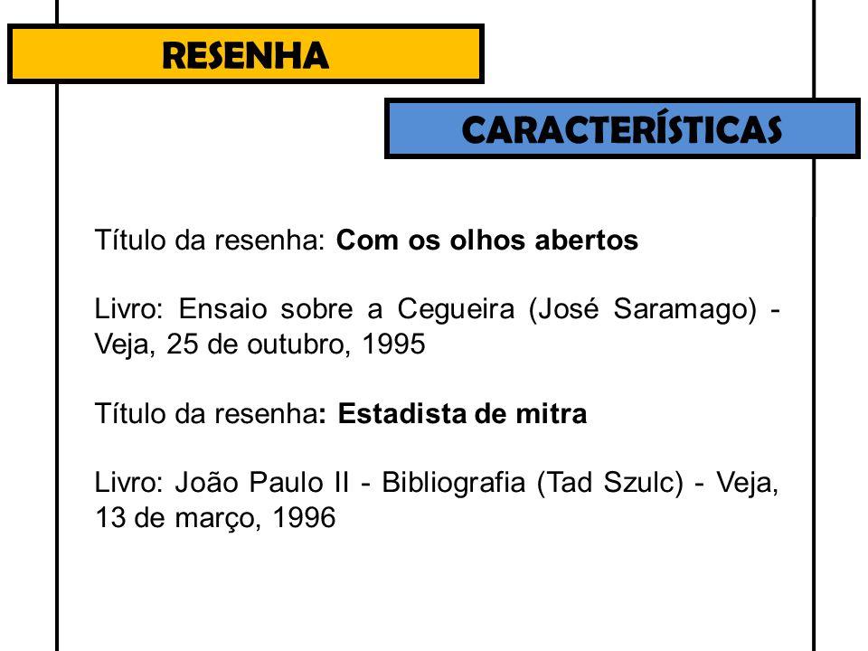RESENHA CARACTERÍSTICAS Título da resenha: Com os olhos abertos Livro: Ensaio sobre a Cegueira (José Saramago) - Veja, 25 de outubro, 1995 Título da r