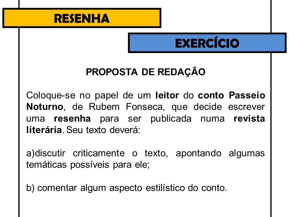 RESENHA EXERCÍCIO PROPOSTA DE REDAÇÃO Coloque-se no papel de um leitor do conto Passeio Noturno, de Rubem Fonseca, que decide escrever uma resenha par