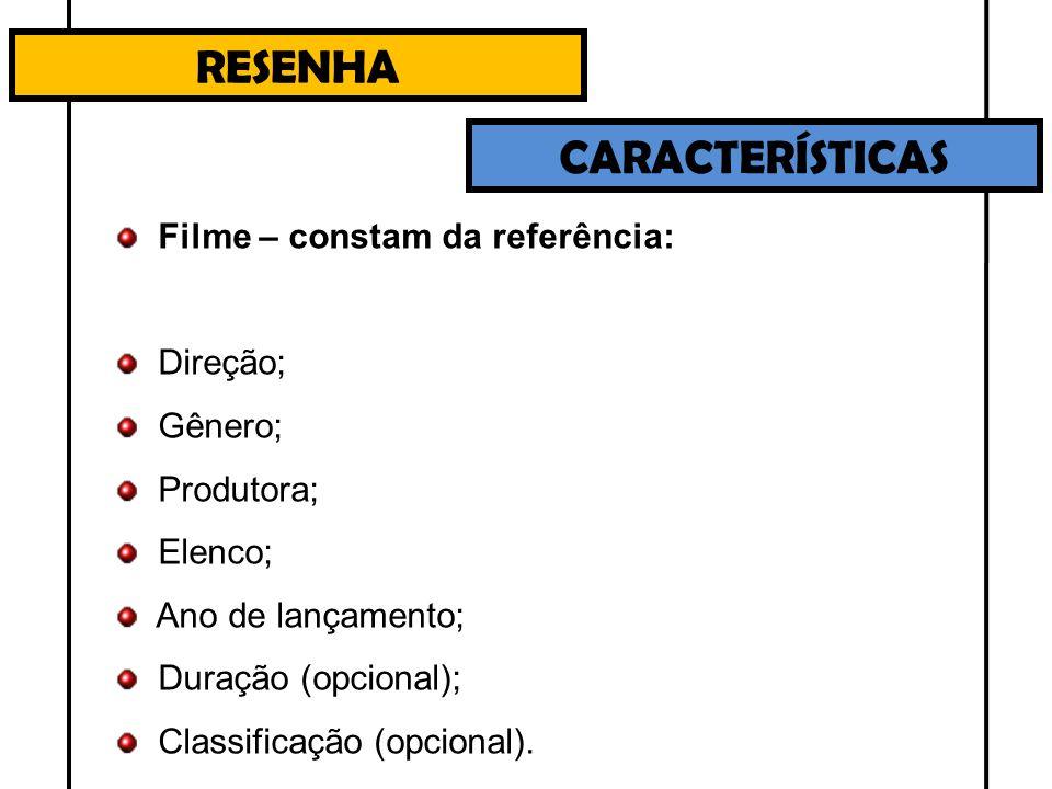 RESENHA CARACTERÍSTICAS Filme – constam da referência: Direção; Gênero; Produtora; Elenco; Ano de lançamento; Duração (opcional); Classificação (opcio