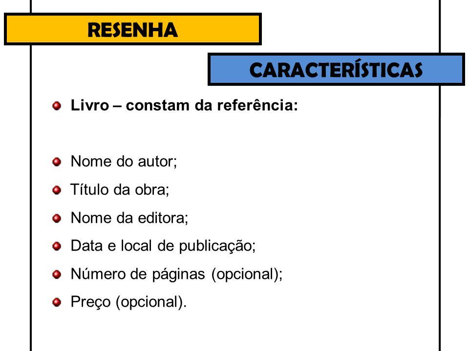 RESENHA CARACTERÍSTICAS Livro – constam da referência: Nome do autor; Título da obra; Nome da editora; Data e local de publicação; Número de páginas (