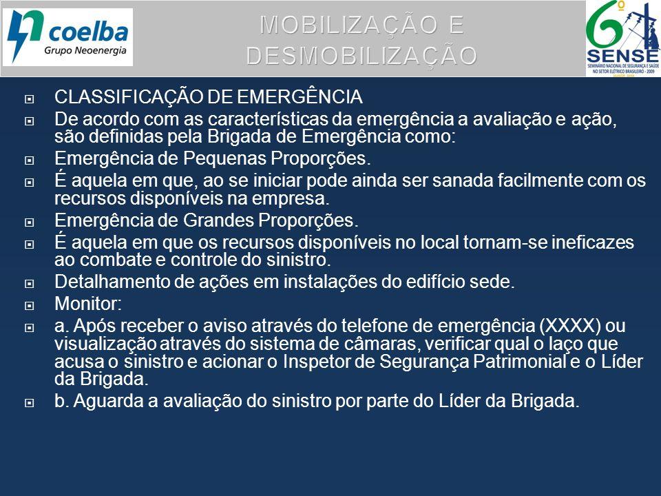 CLASSIFICAÇÃO DE EMERGÊNCIA De acordo com as características da emergência a avaliação e ação, são definidas pela Brigada de Emergência como: Emergênc