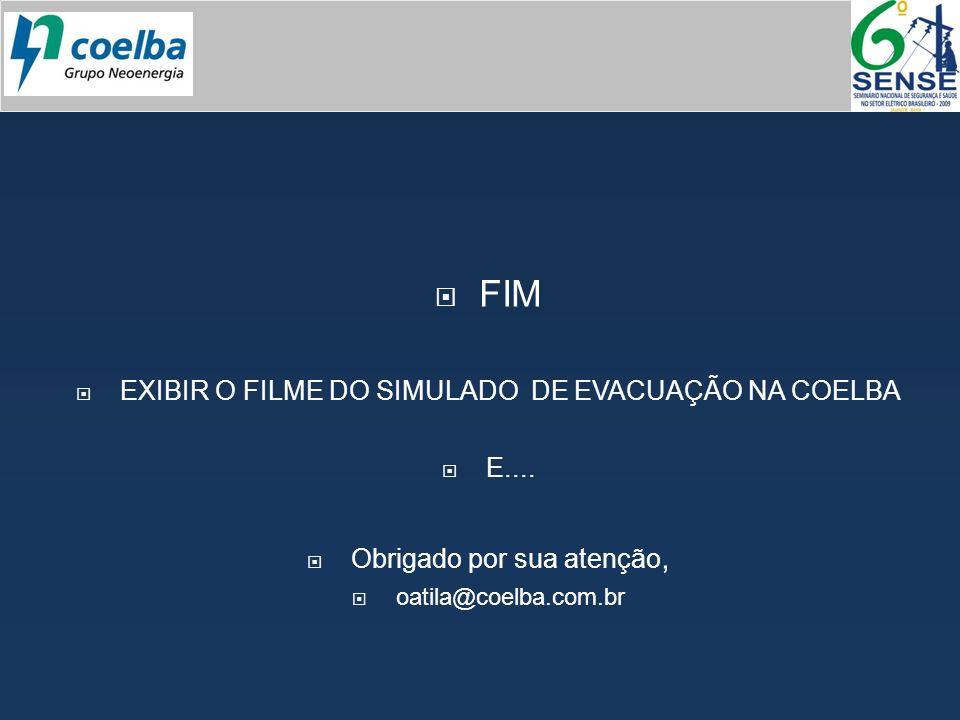 FIM EXIBIR O FILME DO SIMULADO DE EVACUAÇÃO NA COELBA E.... Obrigado por sua atenção, oatila@coelba.com.br
