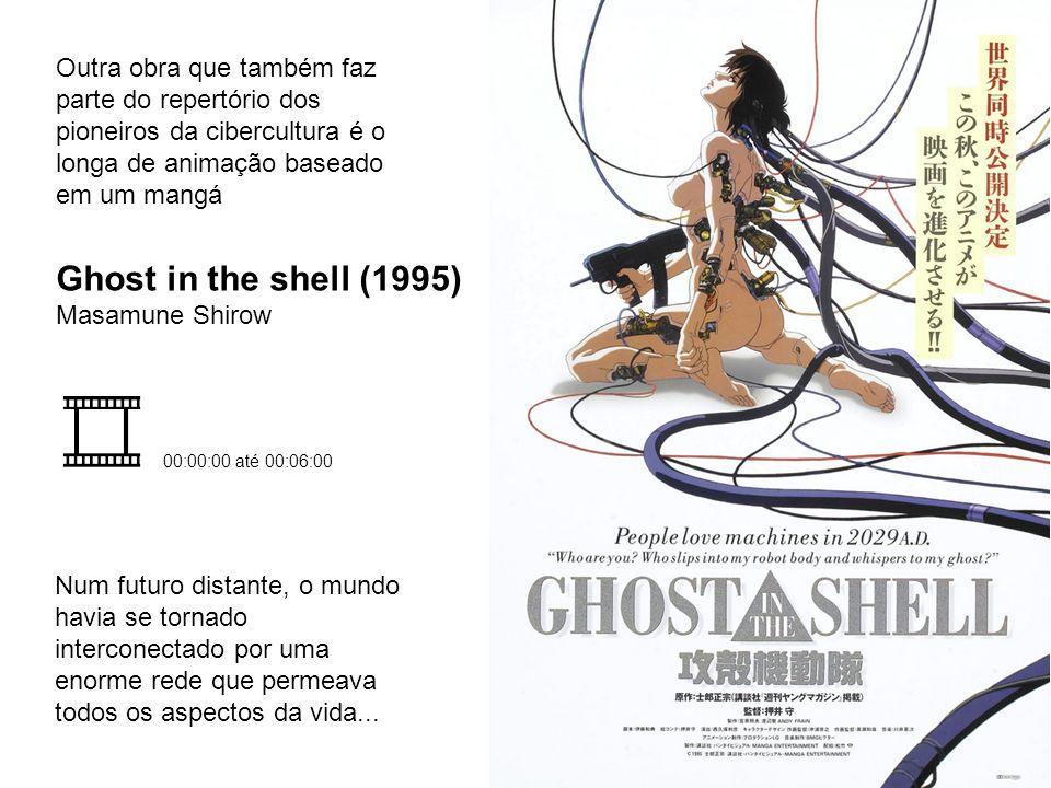 Ghost in the shell (1995) Masamune Shirow Outra obra que também faz parte do repertório dos pioneiros da cibercultura é o longa de animação baseado em