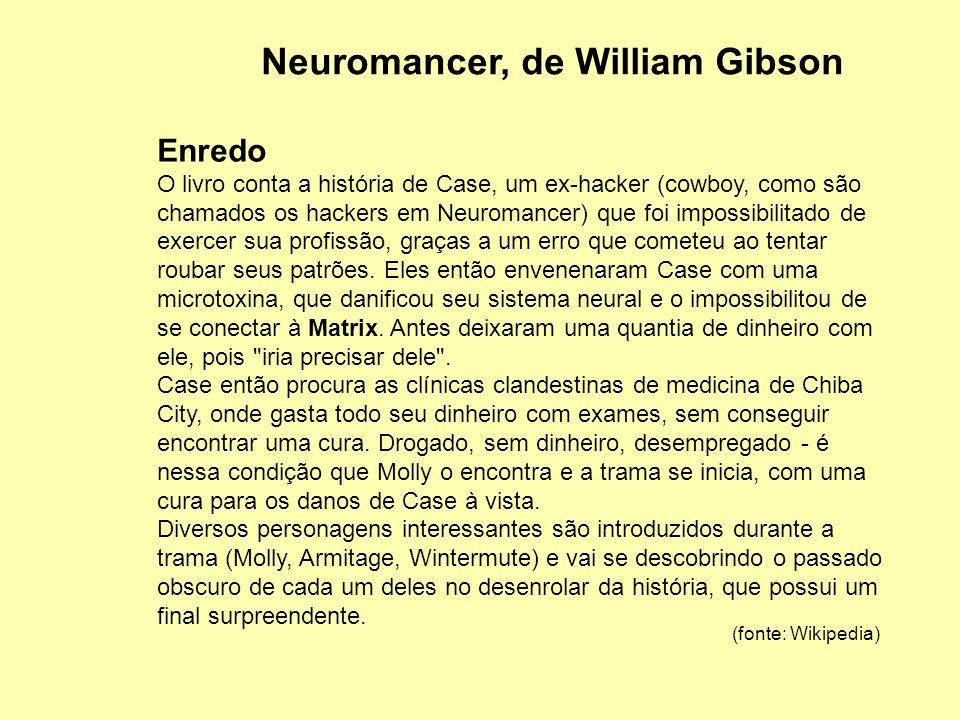 Neuromancer, de William Gibson Enredo O livro conta a história de Case, um ex-hacker (cowboy, como são chamados os hackers em Neuromancer) que foi imp