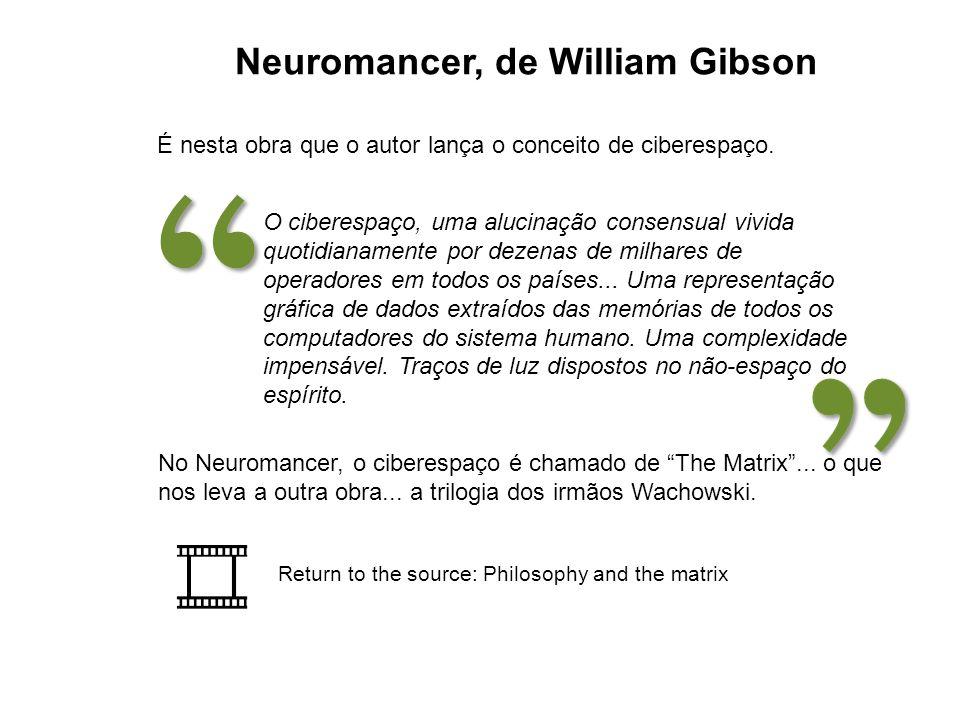 Neuromancer, de William Gibson É nesta obra que o autor lança o conceito de ciberespaço. O ciberespaço, uma alucinação consensual vivida quotidianamen