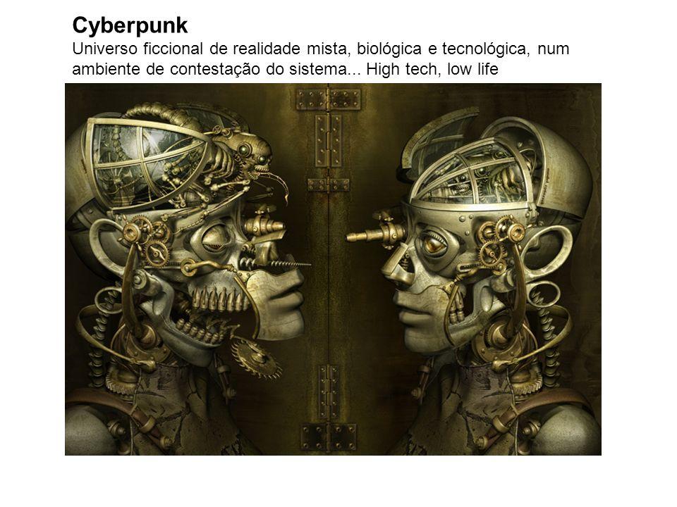 Cyberpunk Universo ficcional de realidade mista, biológica e tecnológica, num ambiente de contestação do sistema... High tech, low life