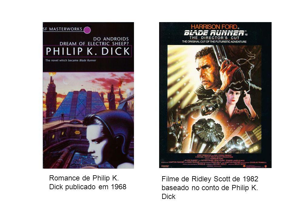 Romance de Philip K. Dick publicado em 1968 Filme de Ridley Scott de 1982 baseado no conto de Philip K. Dick