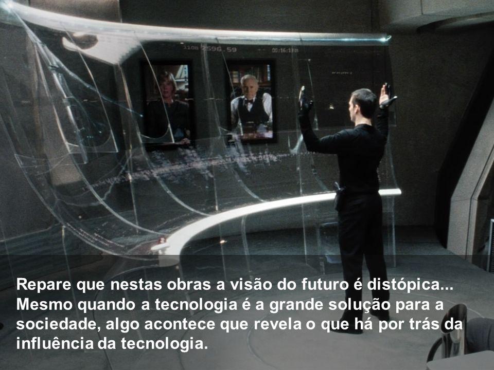 Repare que nestas obras a visão do futuro é distópica... Mesmo quando a tecnologia é a grande solução para a sociedade, algo acontece que revela o que