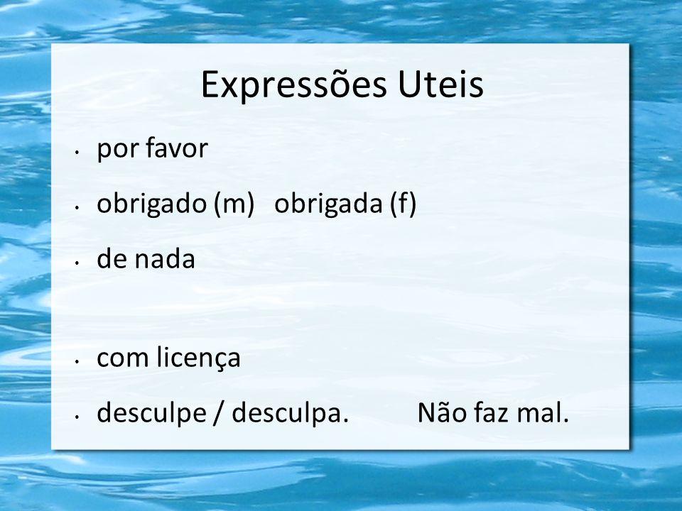 Expressões Uteis por favor obrigado (m) obrigada (f) de nada com licença desculpe / desculpa.