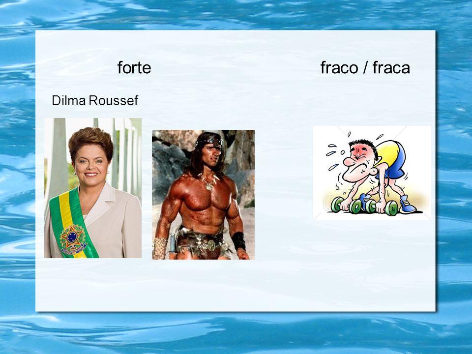 fortefraco / fraca Dilma Roussef