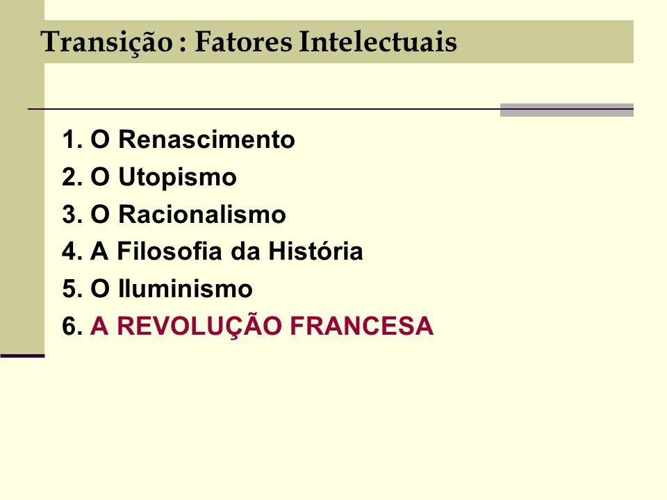 Transição : Fatores Intelectuais 1.O Renascimento 2.