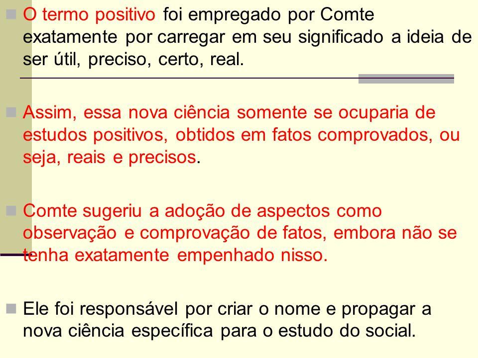 O termo positivo foi empregado por Comte exatamente por carregar em seu significado a ideia de ser útil, preciso, certo, real.