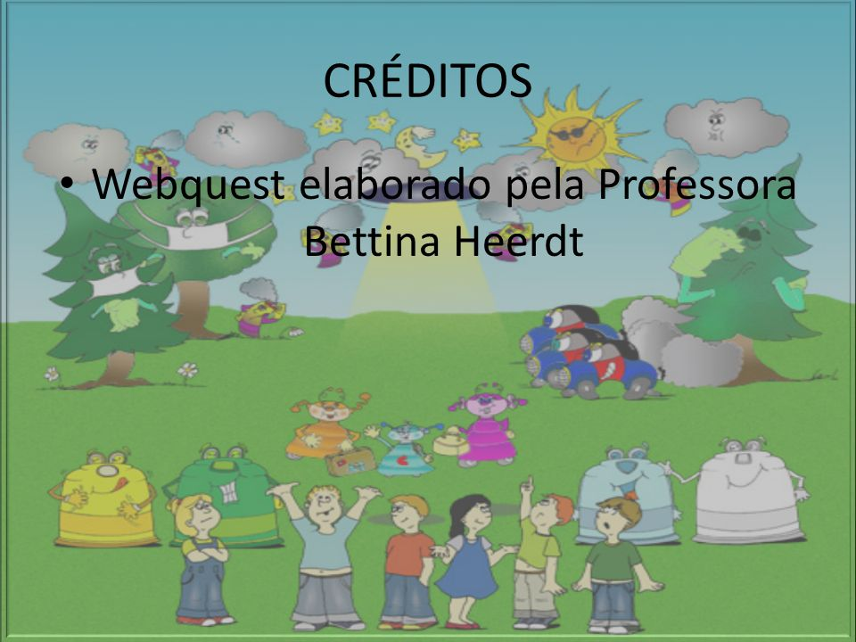 CRÉDITOS Webquest elaborado pela Professora Bettina Heerdt