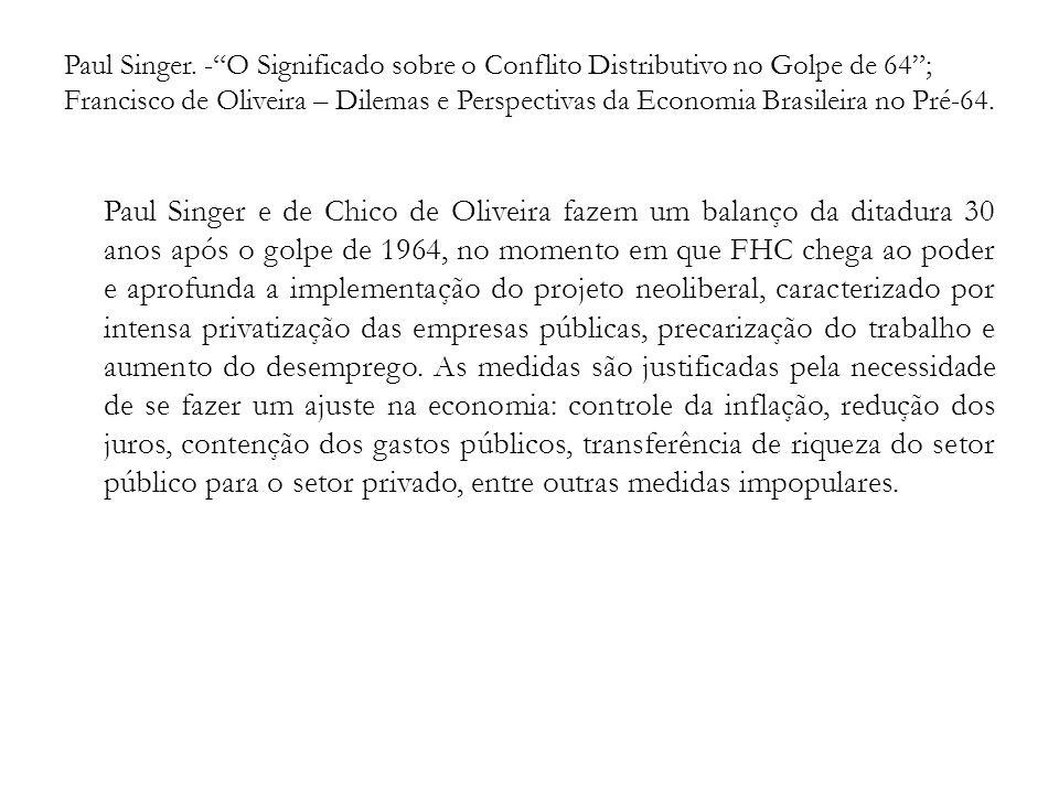 Paul Singer. -O Significado sobre o Conflito Distributivo no Golpe de 64; Francisco de Oliveira – Dilemas e Perspectivas da Economia Brasileira no Pré