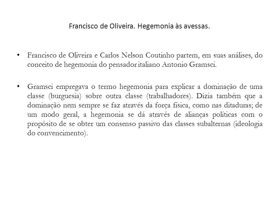 Francisco de Oliveira. Hegemonia às avessas. Francisco de Oliveira e Carlos Nelson Coutinho partem, em suas análises, do conceito de hegemonia do pens