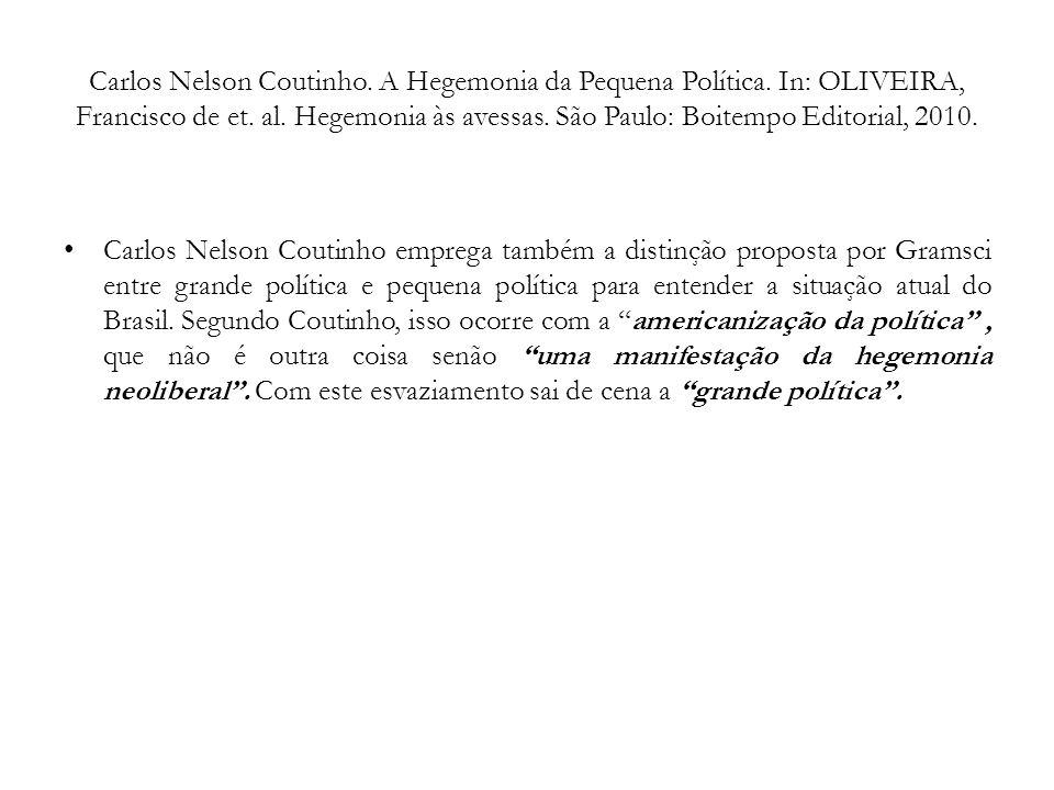 Carlos Nelson Coutinho. A Hegemonia da Pequena Política. In: OLIVEIRA, Francisco de et. al. Hegemonia às avessas. São Paulo: Boitempo Editorial, 2010.