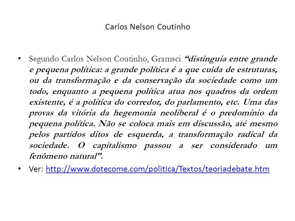 Carlos Nelson Coutinho Segundo Carlos Nelson Coutinho, Gramsci distinguia entre grande e pequena política: a grande política é a que cuida de estrutur