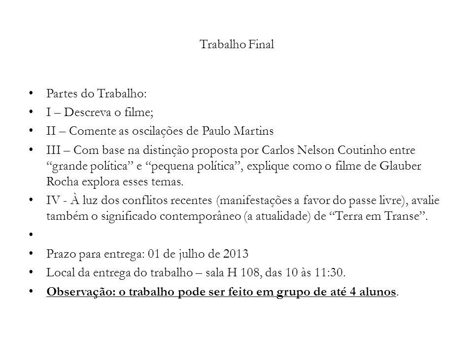Trabalho Final Partes do Trabalho: I – Descreva o filme; II – Comente as oscilações de Paulo Martins III – Com base na distinção proposta por Carlos N
