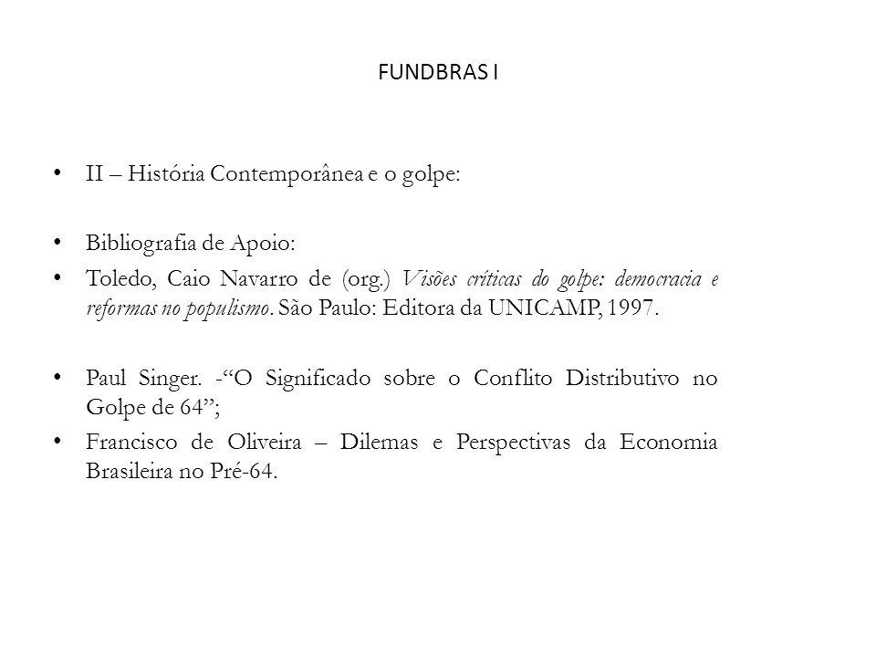 FUNDBRAS I II – História Contemporânea e o golpe: Bibliografia de Apoio: Toledo, Caio Navarro de (org.) Visões críticas do golpe: democracia e reforma