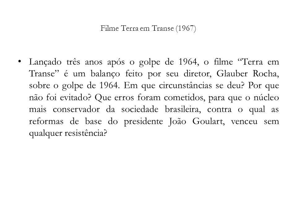 Filme Terra em Transe (1967) Lançado três anos após o golpe de 1964, o filme Terra em Transe é um balanço feito por seu diretor, Glauber Rocha, sobre
