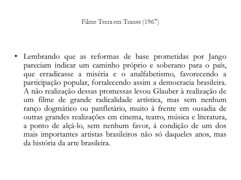 Filme Terra em Transe (1967) Lembrando que as reformas de base prometidas por Jango pareciam indicar um caminho próprio e soberano para o país, que er