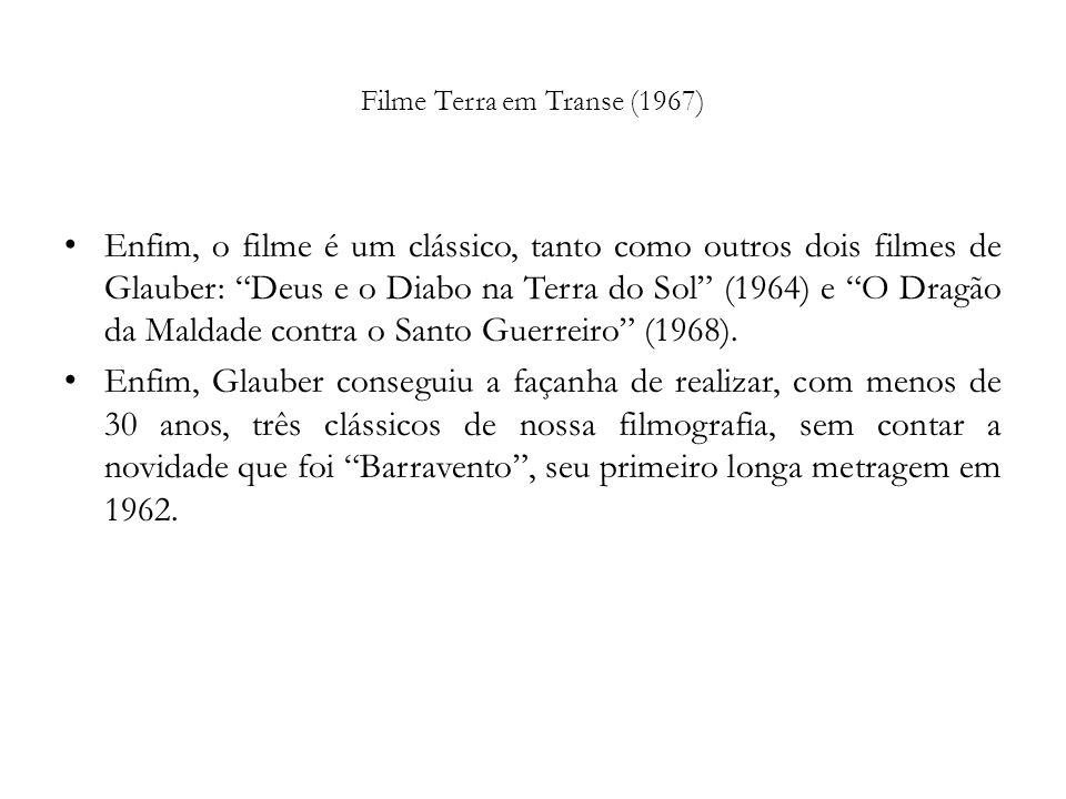 Filme Terra em Transe (1967) Enfim, o filme é um clássico, tanto como outros dois filmes de Glauber: Deus e o Diabo na Terra do Sol (1964) e O Dragão