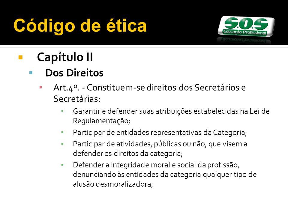 Capítulo II Dos Direitos Art.4º. - Constituem-se direitos dos Secretários e Secretárias: Garantir e defender suas atribuições estabelecidas na Lei de