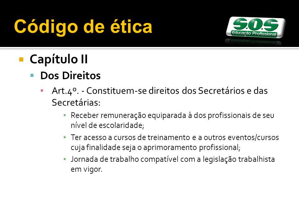 Capítulo II Dos Direitos Art.4º. - Constituem-se direitos dos Secretários e das Secretárias: Receber remuneração equiparada à dos profissionais de seu
