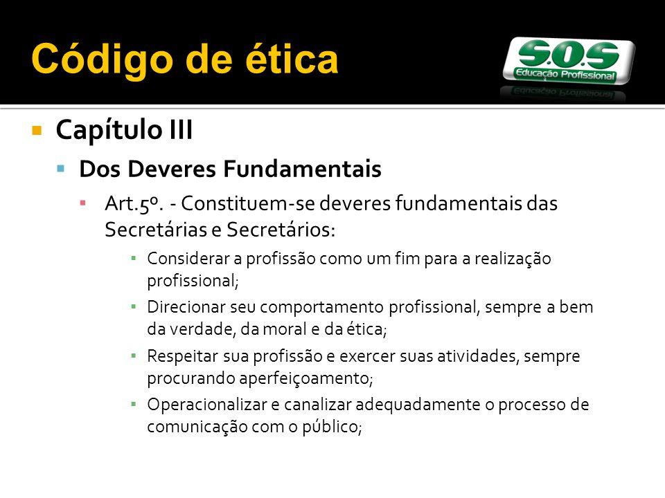 Capítulo III Dos Deveres Fundamentais Art.5º. - Constituem-se deveres fundamentais das Secretárias e Secretários: Considerar a profissão como um fim p