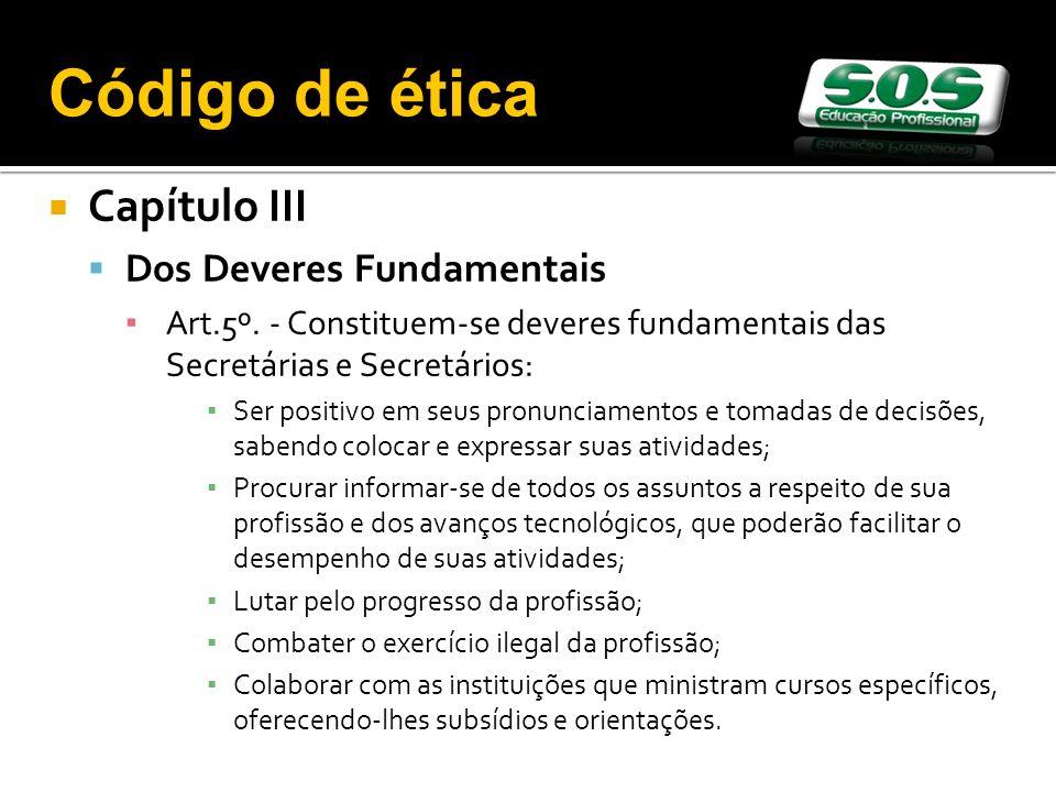 Capítulo III Dos Deveres Fundamentais Art.5º. - Constituem-se deveres fundamentais das Secretárias e Secretários: Ser positivo em seus pronunciamentos