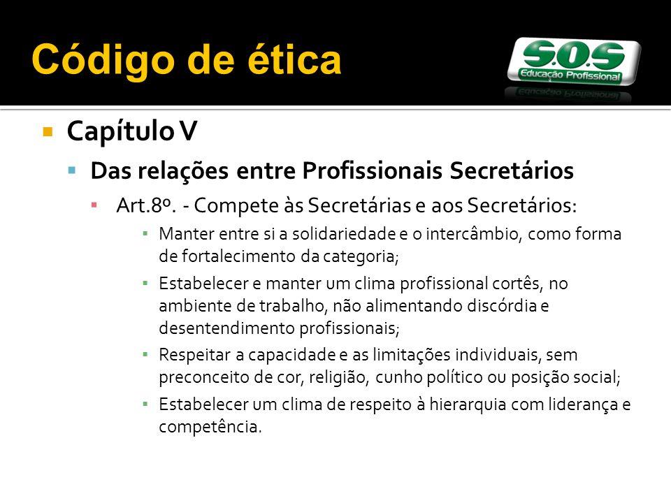Capítulo V Das relações entre Profissionais Secretários Art.8º. - Compete às Secretárias e aos Secretários: Manter entre si a solidariedade e o interc