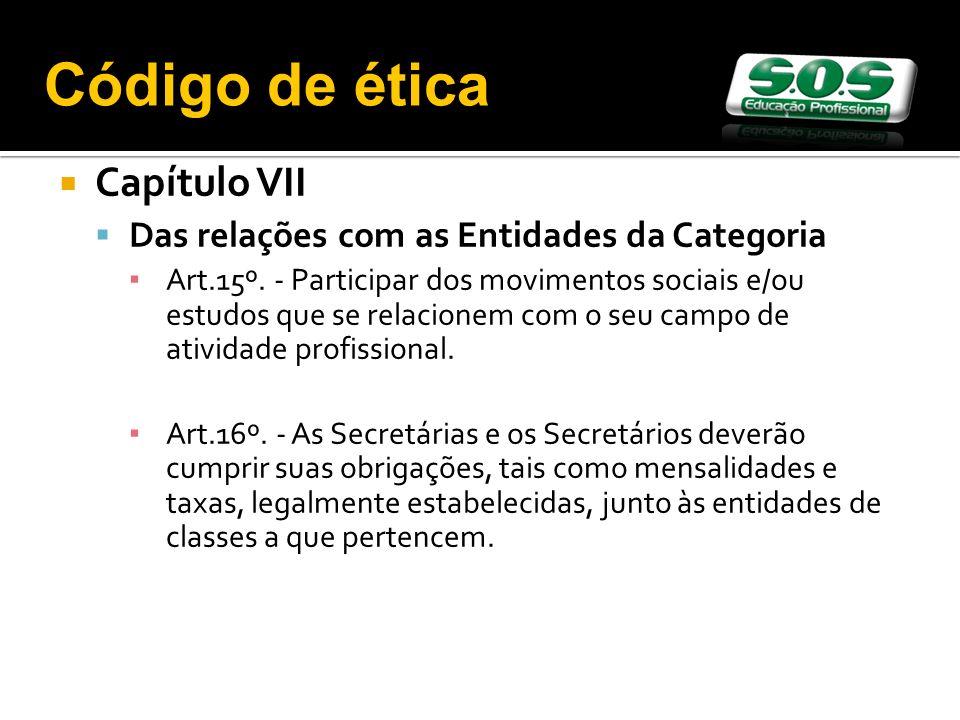Capítulo VII Das relações com as Entidades da Categoria Art.15º. - Participar dos movimentos sociais e/ou estudos que se relacionem com o seu campo de