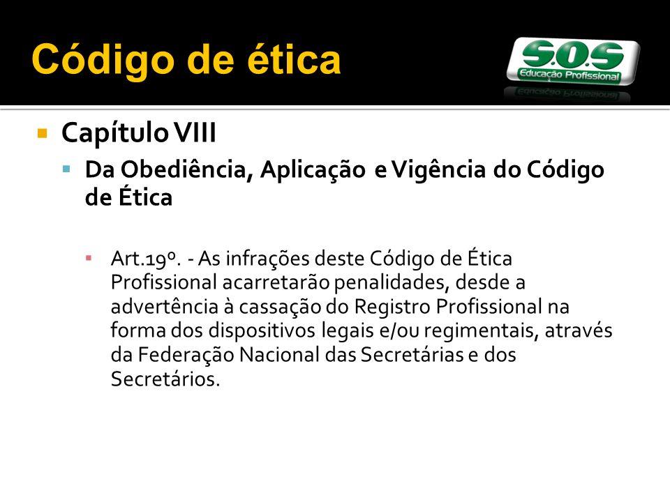 Capítulo VIII Da Obediência, Aplicação e Vigência do Código de Ética Art.19º. - As infrações deste Código de Ética Profissional acarretarão penalidade