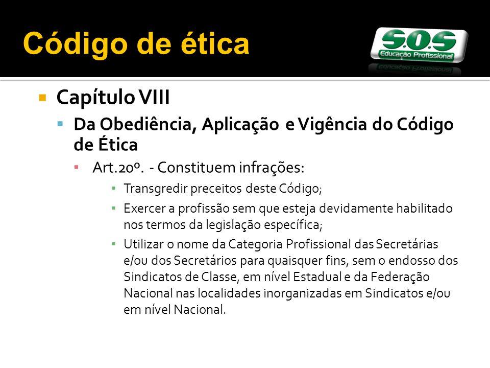 Capítulo VIII Da Obediência, Aplicação e Vigência do Código de Ética Art.20º. - Constituem infrações: Transgredir preceitos deste Código; Exercer a pr