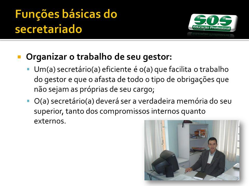 Organizar o trabalho de seu gestor: Um(a) secretário(a) eficiente é o(a) que facilita o trabalho do gestor e que o afasta de todo o tipo de obrigações