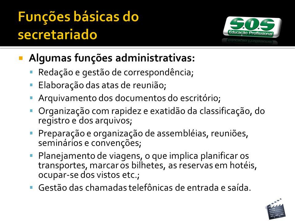 Algumas funções administrativas: Redação e gestão de correspondência; Elaboração das atas de reunião; Arquivamento dos documentos do escritório; Organ