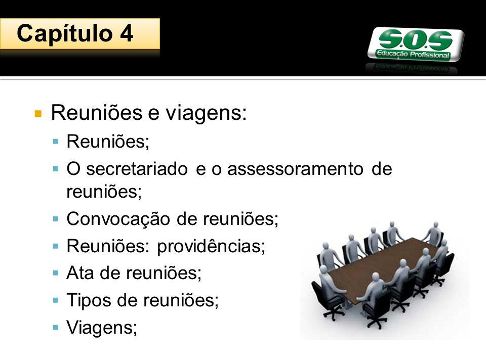 Reuniões e viagens: Reuniões; O secretariado e o assessoramento de reuniões; Convocação de reuniões; Reuniões: providências; Ata de reuniões; Tipos de reuniões; Viagens; Capítulo 4