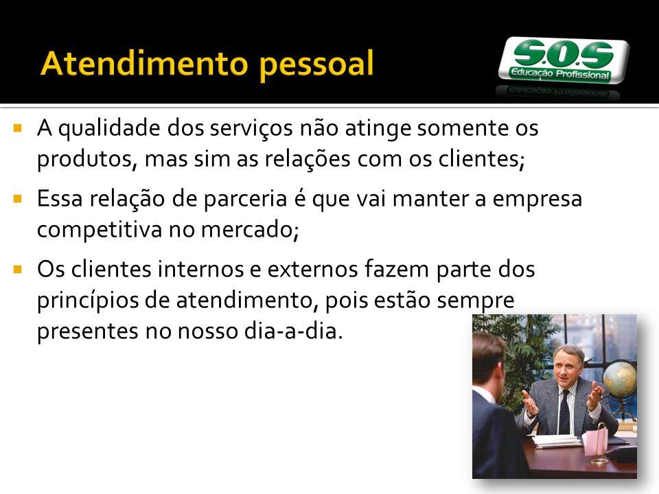 Atendimento pessoal A qualidade dos serviços não atinge somente os produtos, mas sim as relações com os clientes; Essa relação de parceria é que vai m