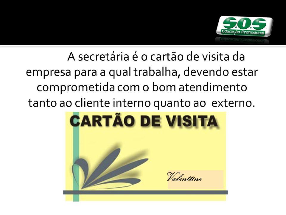 A secretária é o cartão de visita da empresa para a qual trabalha, devendo estar comprometida com o bom atendimento tanto ao cliente interno quanto ao