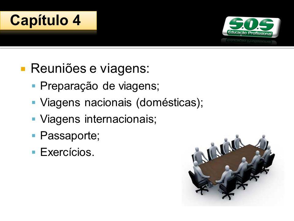 Reuniões e viagens: Preparação de viagens; Viagens nacionais (domésticas); Viagens internacionais; Passaporte; Exercícios. Capítulo 4