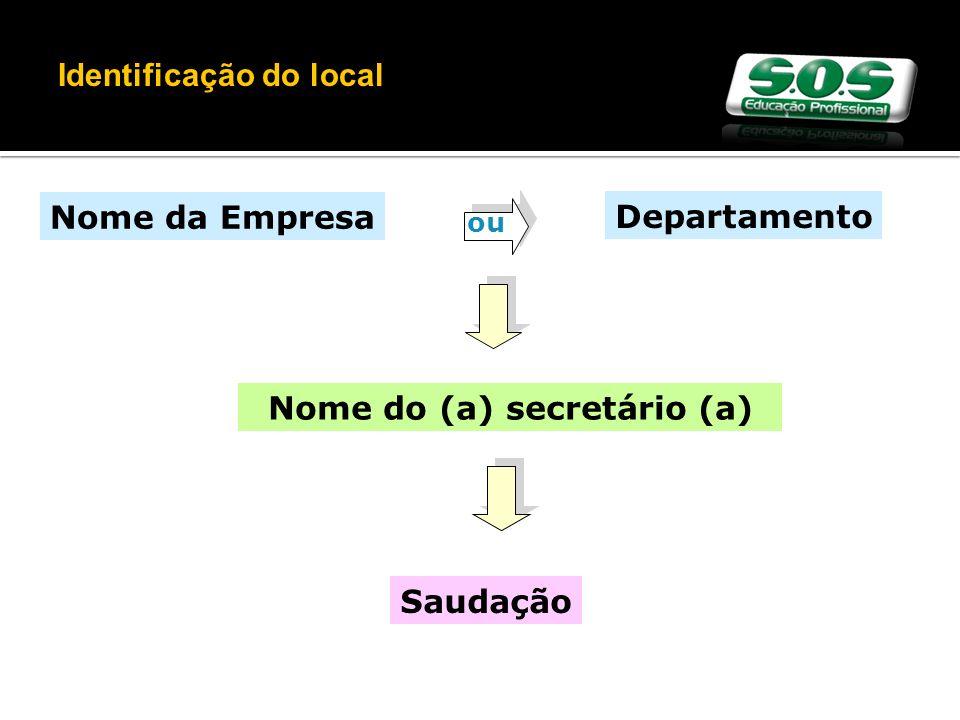 Nome da Empresa Departamento Nome do (a) secretário (a) Saudação ou RELEMBRANDO: Identificação do local