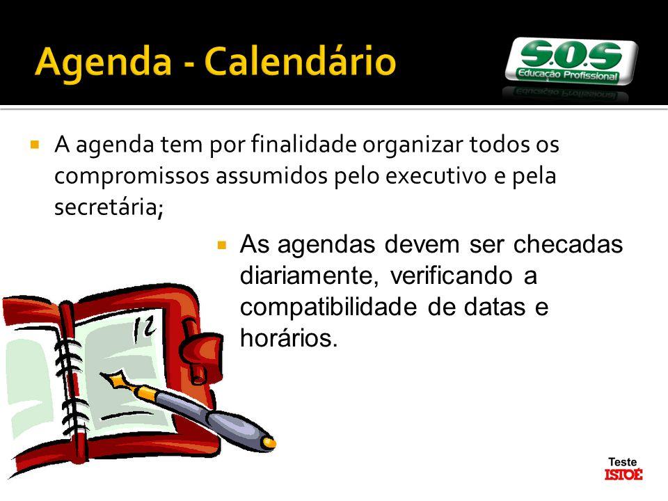 Agenda - Calendário A agenda tem por finalidade organizar todos os compromissos assumidos pelo executivo e pela secretária; As agendas devem ser checadas diariamente, verificando a compatibilidade de datas e horários.