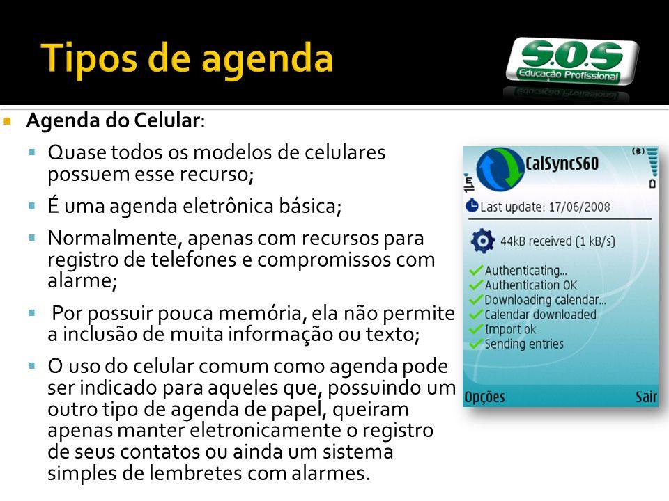 Agenda do Celular: Quase todos os modelos de celulares possuem esse recurso; É uma agenda eletrônica básica; Normalmente, apenas com recursos para reg