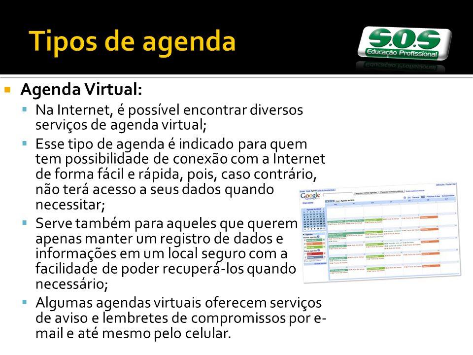Agenda Virtual: Na Internet, é possível encontrar diversos serviços de agenda virtual; Esse tipo de agenda é indicado para quem tem possibilidade de c