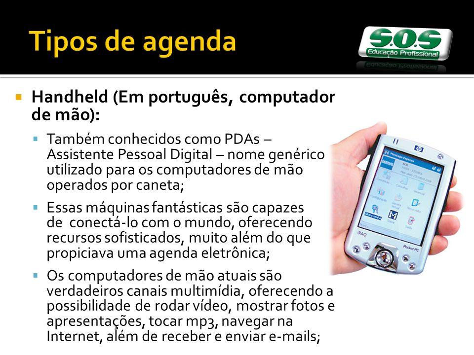 Handheld (Em português, computador de mão): Também conhecidos como PDAs – Assistente Pessoal Digital – nome genérico utilizado para os computadores de
