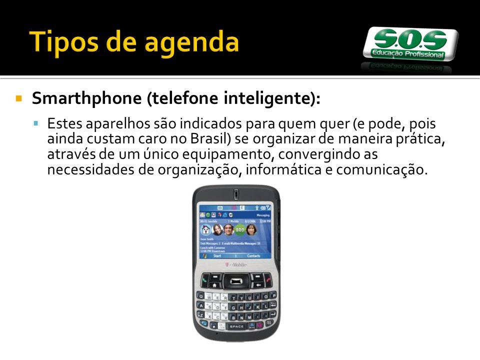 Smarthphone (telefone inteligente): Estes aparelhos são indicados para quem quer (e pode, pois ainda custam caro no Brasil) se organizar de maneira pr