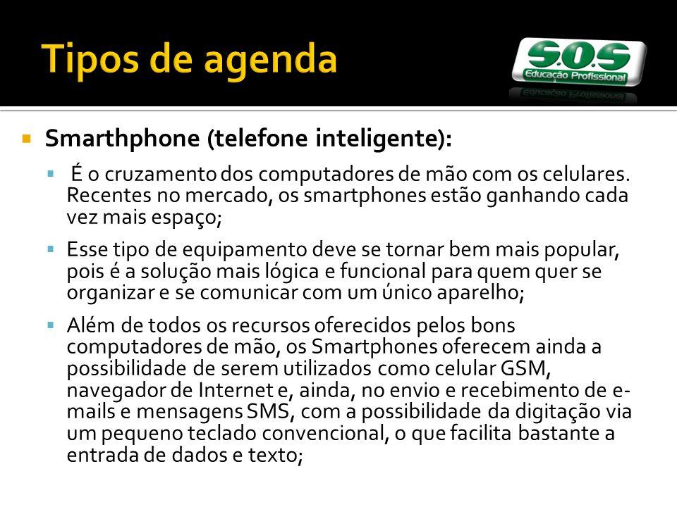 Smarthphone (telefone inteligente): É o cruzamento dos computadores de mão com os celulares. Recentes no mercado, os smartphones estão ganhando cada v