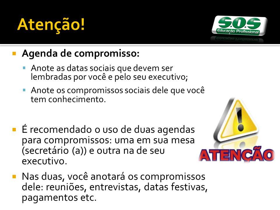 Agenda de compromisso: Anote as datas sociais que devem ser lembradas por você e pelo seu executivo; Anote os compromissos sociais dele que você tem c