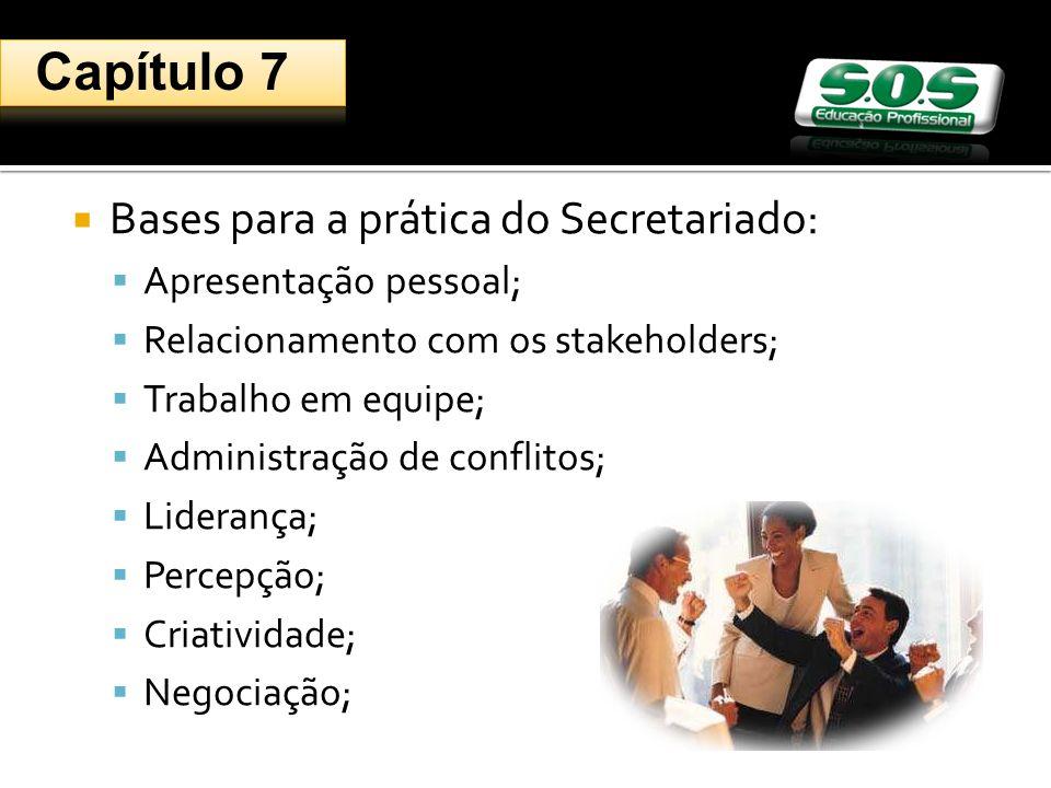 Bases para a prática do Secretariado: Apresentação pessoal; Relacionamento com os stakeholders; Trabalho em equipe; Administração de conflitos; Liderança; Percepção; Criatividade; Negociação; Capítulo 7