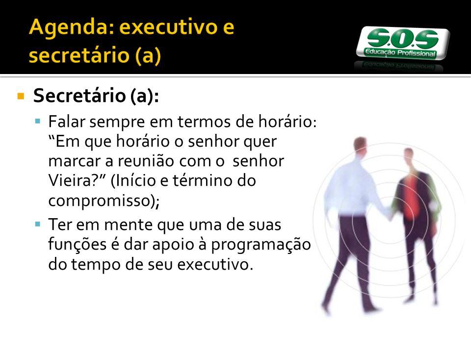 Secretário (a): Falar sempre em termos de horário: Em que horário o senhor quer marcar a reunião com o senhor Vieira? (Início e término do compromisso